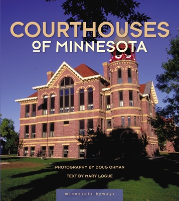 Courthouses of Minnesota - Ohman, Doug (Photographer), and Logue, Mary (Text by)