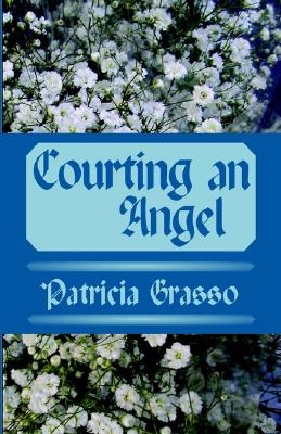 Courting an Angel - Grasso, Patricia