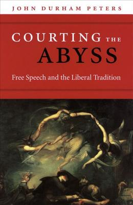 Courting the Abyss: Free Speech and the Liberal Tradition - Peters, John Durham