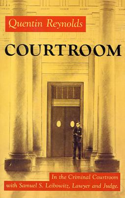 Courtroom: The Story of Samuel S. Leibowitz - Reynolds, Quentin