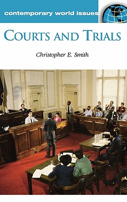 Courts and Trials: A Reference Handbook - Smith, Christopher