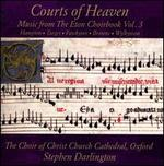 Courts of Heaven: Music from the Eton Choirbook, Vol. 3