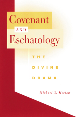 Covenant and Eschatology - Horton, Michael S