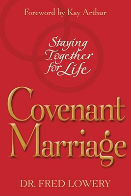 Covenant Marriage: Staying Together for Life - Lowery, Fred