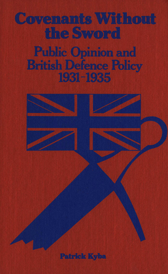 Covenants without the Sword: Public Opinion and British Defence Policy, 1931-35 - Kyba, Patrick