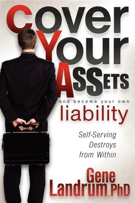 Cover Your Assets and Become Your Own Liability: Self-Serving Destroys from Within - Landrum, Gene
