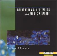 Relaxation & Meditation With Music & Nature: Spring Showers - Various Artists