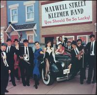 You Should Be So Lucky - Maxwell Street Klezmer Band
