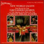 New World Salute - Band of the Grenadier Guards / Pipes & Drums of the Gordon Highlanders