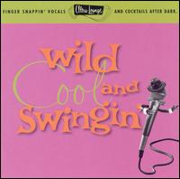 Ultra-Lounge, Vol. 5: Wild, Cool & Swingin' - Various Artists