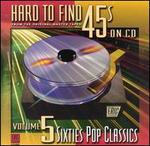 Hard to Find 45's on CD, Vol. 5: 60's Pop Classics - Various Artists