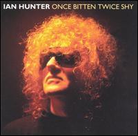 Once Bitten Twice Shy - Ian Hunter