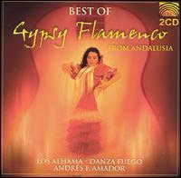 Best of Gypsy Flamenco Andalusia - Los Alhama/Danza Fuego/Andres Fernandez Amador
