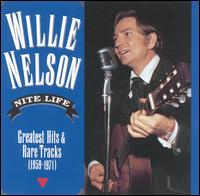 Nite Life: Greatest Hits and Rare Tracks, 1959-1971 - Willie Nelson