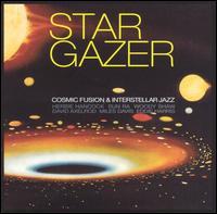 Stargazer: Cosmic Fusion & Interstellar Jazz - Various Artists