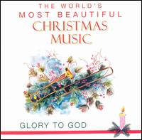 The World's Most Beautiful Christmas Music: Glory to God - Various Artists