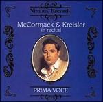 Prima Voce: McCormack & Kreisler in Recital