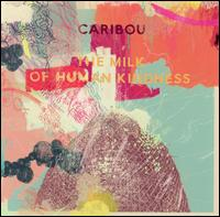 The Milk of Human Kindness - Caribou