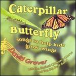 Caterpillar Butterfly: Songs to Help Kids Grow Wings