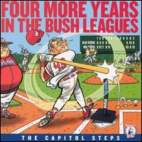Four More Years in the Bush Leagues - Capitol Steps