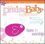 Praise Baby Collection: Born to Worship