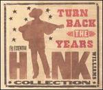 Turn Back the Years: The Essential Hank Williams Collection