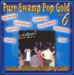 Pure Swamp Pop Gold, Vol. 6: Genuine Louisiana Swamp Pop Music
