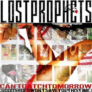 Can't Catch Tomorrow (Good Shoes Wont Save You This Time...) [CD #2] - Lostprophets