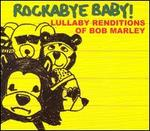 Rockabye Baby! Lullaby Renditions of Bob Marley