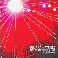 The White Broken Line: Live Recordings - Juliana Hatfield