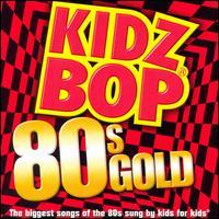 Kidz Bop 80's Gold - Kidz Bop Kids