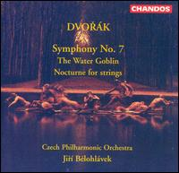 Dvor�k: Symphony No. 7; The Water Goblin; Nocturne for strings - Czech Philharmonic Orchestra; Jir� Belohl�vek (conductor)