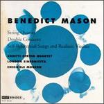 Benedict Mason: String Quartet; Double Concerto; Self-Referential Songs and Realistic Virelais