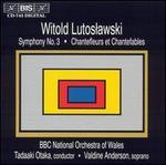 Witold Lutoslawski: Symphony No. 3; Chantefleurs et Chantefables