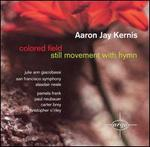 Aaron Jay Kernis: Colored Field; Still Movement with Hymn