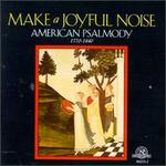 Make A Joyful  Noise: American Psalmody