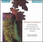 Hamilton Harty: A John Field Suite; Suite from Handel's Water Music
