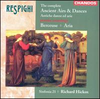 Respighi: The Complete Ancient Airs & Dances; Berceuse; Aria - Sinfonia 21; Richard Hickox (conductor)