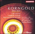 Korngold: Military March; Cello Concerto; Symphonic Serenade