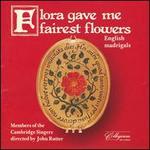 Flora Gave Me Fairest Flowers: English Madrigals