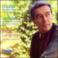 Dvor�k: M�lodies Tsiganes; Leos Jan�cek: Journal d'un dispaur - Anita Morrison (voices); Gail Robertson (voices); Graham Johnson (piano); Jean Rigby (alto); Philip Langridge (vocals);...