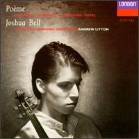 Po�me - Joshua Bell (violin); Royal Philharmonic Orchestra; Andrew Litton (conductor)