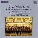 J. Strauss, Jr.: Works for Male Chorus and Orchestra