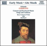 Gibbons: Consort and Keyboard Music; Songs and Anthems - Red Byrd; Rose Consort of Viols; Tessa Bonner (soprano); Timothy Roberts (organ); Timothy Roberts (harpsichord);...