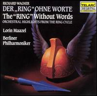 "Wagner: The ""Ring"" Without Words - Berlin Philharmonic Orchestra; Lorin Maazel (conductor)"