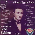 Along Gypsy Trails - A Tribute to Le=n Zuckert