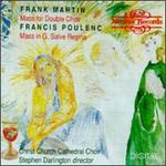 Frank Martin: Mass for Double Choir; Francis Poulenc: Mass in G; Salve Regina