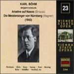 Karl Bohm Conducts Ariadne Auf Naxos (Strauss) and Die Meistersinger Von Nurnberg (Wagner) 1943 (Wiener Staatsoper Live No. 23)