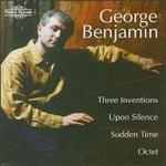 George Benjamin: Three Inventions; Upon Silence; Sudden Time; Octet