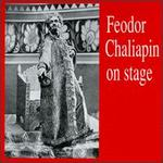 Feodor Chaliapin on Stage